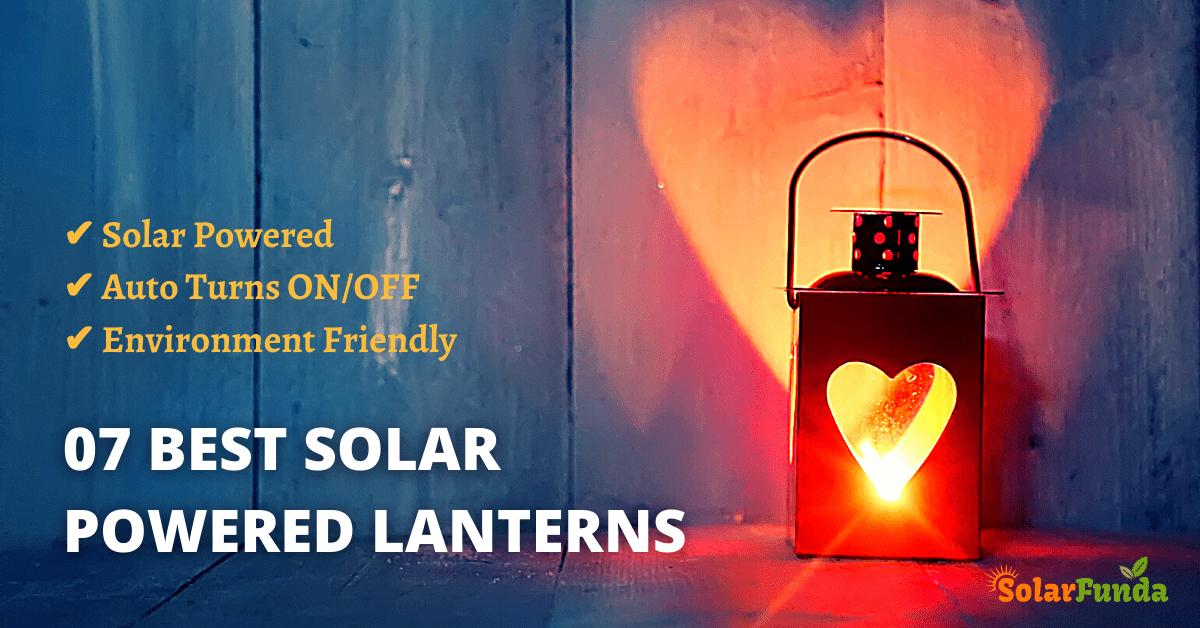 7 Best Solar Powered Lanterns – For 2021!