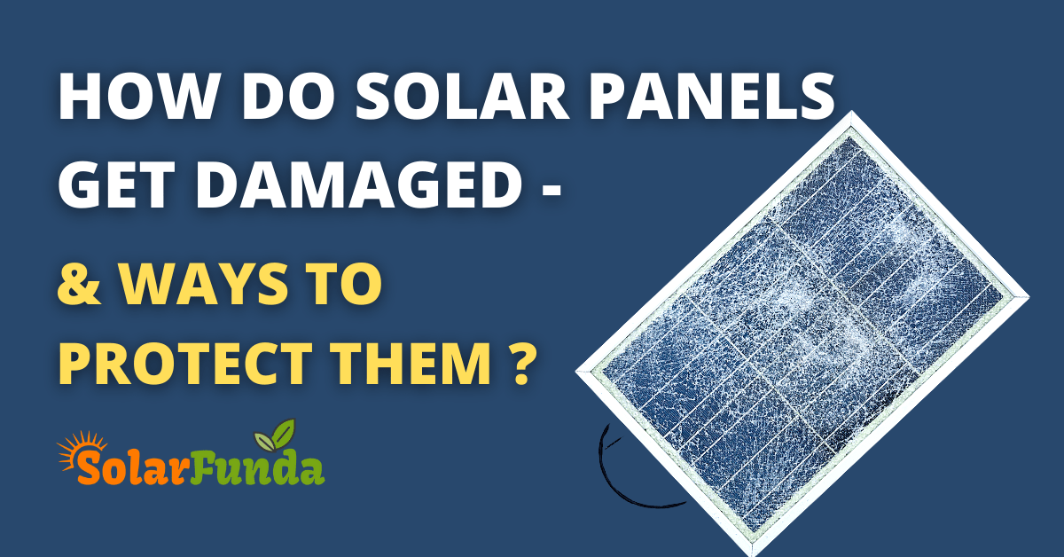 How do Solar Panels Get Damaged – & Ways to Protect Them?