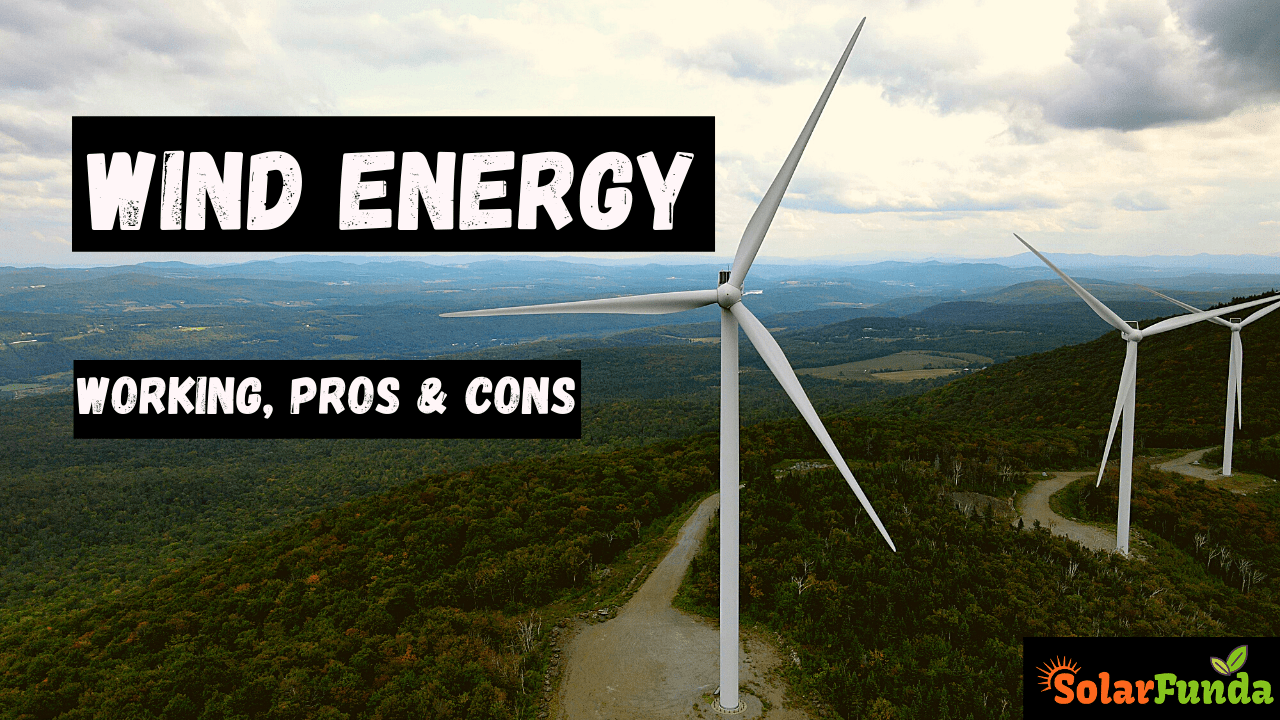 Wind Energy: Working, Pros & Cons (2021 Review)