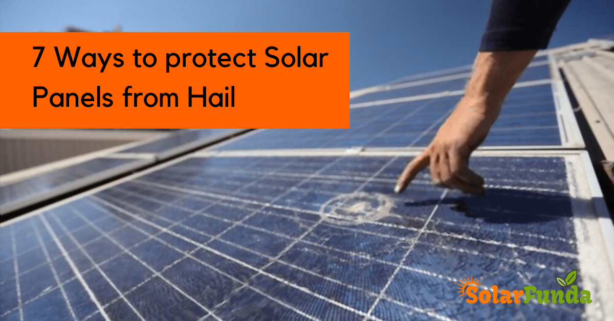 How to protect Solar Panels from Hail: 7 Super-Effective Ways